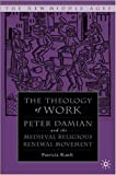 img - for The Theology of Work: Peter Damian and the Medieval Religious Renewal Movement (The New Middle Ages) 1st edition by Ranft, Patricia (2006) Hardcover book / textbook / text book