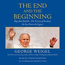 The End and the Beginning: Pope John Paul II - The Victory of Freedom, the Last Years, the Legacy Audiobook by George Weigel Narrated by Stefan Rudnicki