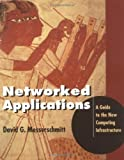 img - for Networked Applications: A Guide to the New Computing Infrastructure (The Morgan Kaufmann Series in Networking) book / textbook / text book