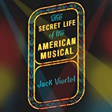 The Secret Life of the American Musical: How Broadway Shows Are Built Audiobook by Jack Viertel Narrated by David Pittu