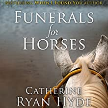 Funerals for Horses Audiobook by Catherine Ryan Hyde Narrated by Carly Robins
