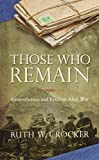 img - for Those Who Remain: Remembrance and Reunion After War book / textbook / text book
