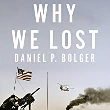Why We Lost: A General's Inside Account of the Iraq and Afghanistan Wars (       UNABRIDGED) by Daniel Bolger Narrated by Steve Coulter