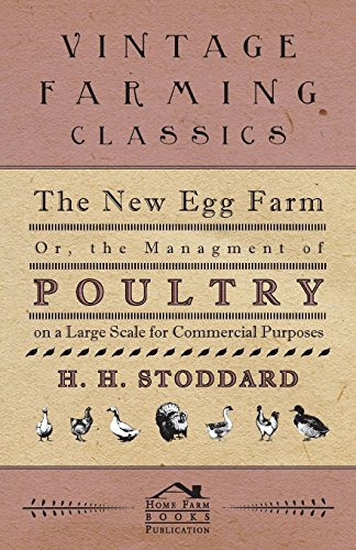 The New Egg Farm - Or the Managment of Poultry on a Large Scale for Commercial Purposes