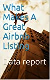 What Makes A Great Airbnb Listing: Data report