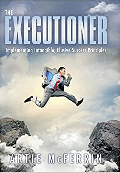 The Executioner: Implementing Intangible, Elusive Success Principles