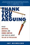 """Thank You for Arguing What Aristotle, Lincoln, and Homer Simpson Can Teach Us About the Art of Persuasion"" av Jay Heinrichs"