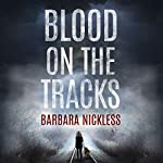 Blood on the Tracks: Sydney Rose Parnell Series, Book 1 Audiobook by Barbara Nickless Narrated by Emily Sutton-Smith