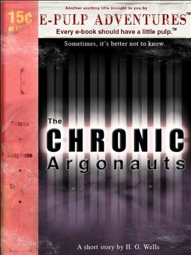 The Chronic Argonauts (The rare Wells classic that inspired The Time Machine!)