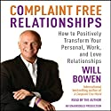 Complaint Free Relationships: Transforming Your Life One Relationship at a Time (       UNABRIDGED) by Will Bowen Narrated by Will Bowen