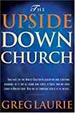 The Upside Down Church (0842378472) by Laurie, Greg