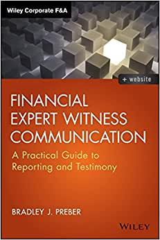 Financial Expert Witness Communication: A Practical Guide To Reporting And Testimony (Wiley Corporate F&A)