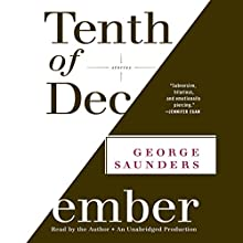 Tenth of December: Stories Audiobook by George Saunders Narrated by George Saunders