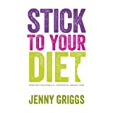 Stick To Your Diet: Surefire Strategies for Successful Weight Lossby Jenny Griggs