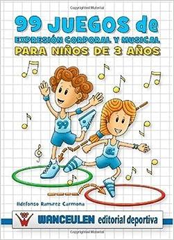 99 Juegos de Expresión Corporal y Musical (3 Años) (Spanish Edition