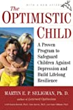 The Optimistic Child: A Proven Program to Safeguard Children Against Depression and Build Lifelong Resilience