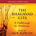 The Bhagavad Gita: A Walkthrough for Westerners (       UNABRIDGED) by Jack Hawley Narrated by Jack Hawley