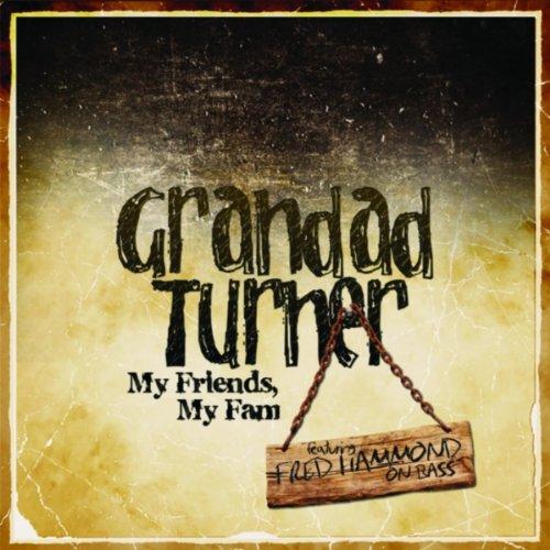Grandad Turner - 2011 - My Friends, My Fam