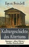 Kulturgeschichte des Altertums: �gypten + Alter Orient + Antikes Griechenland (Vollst�ndige Ausgabe)