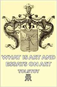 tolstoy essay what is art Essays and criticism on leo tolstoy - tolstoy, leo leo tolstoy tolstoy, leo - essay the art of tolstoy is of such irresistible simplicity and truth.