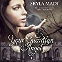 Your Guardian Angel: The Guardian Angel Series, Book 1 Audiobook by Skyla Madi Narrated by Randi Larson