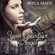Your Guardian Angel: The Guardian Angel Series, Book 1 | Skyla Madi