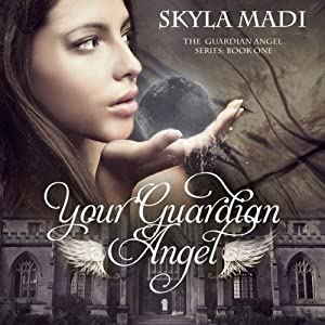 Your Guardian Angel: The Guardian Angel Series, Book 1 | [Skyla Madi]