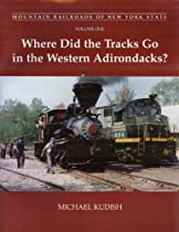 Where Did The Tracks Go In The Western Adirondacks? (Mountain Railroads of New York State)