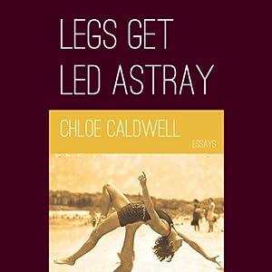 Legs Get Led Astray | [Chloe Caldwell]