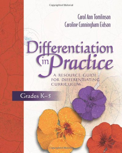 Differentiation in Practice, Grades K-5: A Resource Guide...