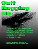 img - for Quit Bugging Me - Your plan for stopping snoops and eavesdroppers without buying detection gadgets or hiring a sweep team. (Personal Counterespionage Book 1) book / textbook / text book