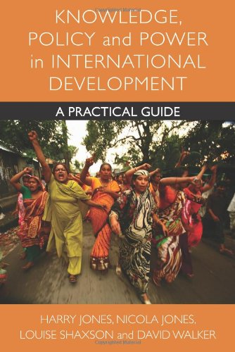 Knowledge, Policy and Power in International Development: A Practical Guide (Policy Press Publications (All Titles as Published))
