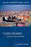 img - for Tijuana Dreaming: Life and Art at the Global Border book / textbook / text book