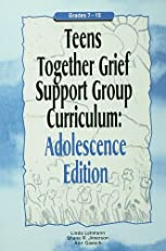 Teens Together Grief Support Group Curriculum: Adolescence Edition: Grades 7-12: Adolescence Edition Grades 7-12 (Mourning Child Grief Support Group Curriculum)