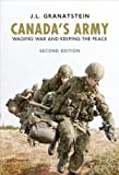 Canada's Army: Waging War and Keeping the Peace