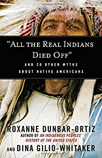 "Book Cover: ""All the Real Indians Died Off"": And 20 Other Myths About Native Americans"