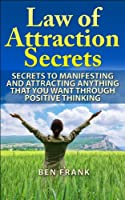 Law Of Attraction Secrets: Secrets To Manifesting And Attracting Anything That You Want Through Positive Thinking: Positive Thinking, Making Money, Relationship ... Book 1) (English Edition)