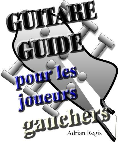 GUITARE GUIDE POUR LES JOUEURS GAUCHERS (French Edition)