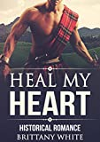 HIGHLANDER ROMANCE: A Scottish Time Travel Romance: Heal my heart (Fantasy Science Fiction Medieval Highlander Romance) (Historical New Adult Contemporary Short Stories)