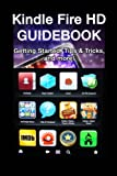 img - for Kindle Fire HD Guidebook: Getting Started, Tips & Tricks, Using 4G LTE, Finding Free Apps & Books book / textbook / text book