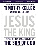 Jesus the King Study Guide: Exploring the Life and Death of the Son of God