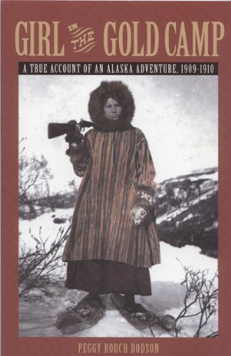 Girl in the Gold Camp: A True Account of an Alaska Adventure, 1909-1910
