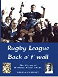 Rugby League Back O T Wall: The History of Sharlston Rovers ARLFC