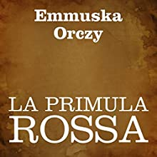 La Primula Rossa [The Scarlet Pimpernel] Audiobook by Emmuska Orczy Narrated by Silvia Cecchini