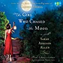 The Girl Who Chased the Moon (       UNABRIDGED) by Sarah Addison Allen Narrated by Rebecca Lowman