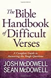 The Bible Handbook of Difficult Verses: A Complete Guide to Answering the Tough Questions (The McDowell Apologetics Library) (0736949445) by McDowell, Josh