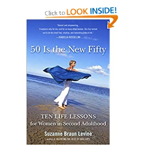 Fifty Is the New Fifty: Ten Life Lessons for Women in Second Adulthood [Paperback]