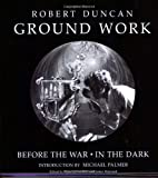 Ground Work: Before the War/In the Dark (New Directions Paperbook) (0811216535) by Duncan, Robert
