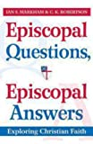 Episcopal Questions, Episcopal Answers: Exploring Christian Faith