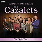 The Cazalets: The Light Years (Dramatized)  by Elizabeth Jane Howard Narrated by Penelope Wilton, Georgia Groome, Raymond Coulthard, Zoe Tapper